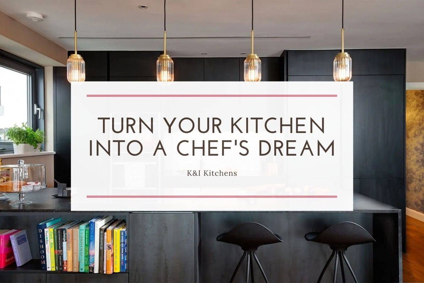 Turn Your Kitchen Into A Chefs Dream