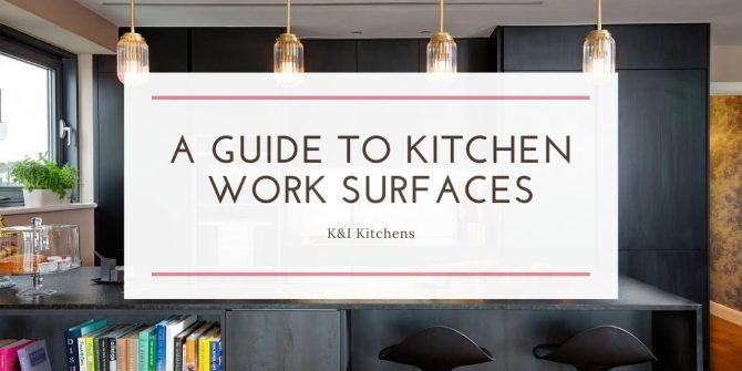 A Guide To Kitchen Work Surfaces What You Need To Know